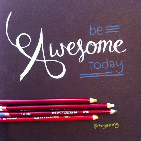 be awesome today - teganmg
